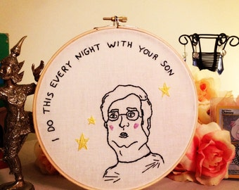 "7"" ""I Do This Every Night With Your Son"" Embroidery"