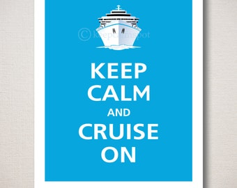 Keep Calm and CRUISE ON Cruise Ship Typography Art Print 8x10 (Featured color: Topaz--choose your own colors)