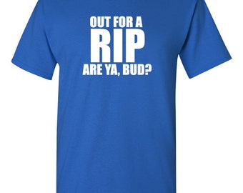 Out For A Rip, Are Ya Bud? Shirt Canadian Pride Out With the Boys Good Times Party Shirt Canadian Slang Canada Slang BD-055