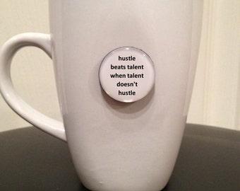 Quote | Mug | Magnet | Hustle Beats Talent When Talent Doesn't Hustle