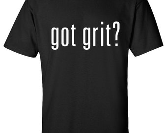 Got Grit T-Shirt Screen 100% Screen Printed  ***Free Shipping***