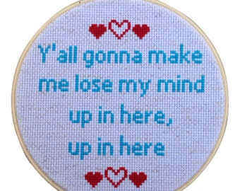 Y'all gonna make me lose my mind up in here, up in here 6 inch Cross Stitch Wall Hanging Hoop Art Wedding Anniversary Gift