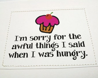 Sorry card. I'm sorry for the awful things I said when I was hungry.