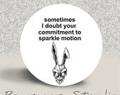 Sometimes I Doubt your Commitment to Sparkle Motion Donnie Darko - PINBACK BUTTON or MAGNET - 1.25 inch round