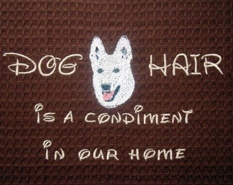 Dog Hair is a Condiment - Tea Towel - Pets - Dogs - White German Shepherd - Many Breeds Available