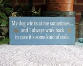 My Dog Winks at Me Painted Wood Wall Sign Funny Pet Wall Art