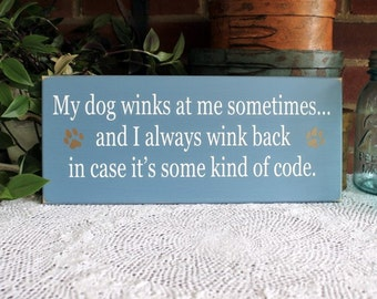 My Dog Winks at Me Painted Wood Wall Sign Funny Pet Dog Lover Signs with Sayings