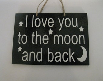 I Love You To The Moon and Back 5in x 7in Wooden Painted Sign