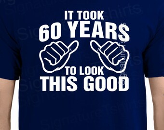 It Took 60 Years To Look This Good T-Shirt - 60th Birthday Funny Gift Idea Fathers Day New Baby Announcement Gift Shower Gift for Dad TShirt
