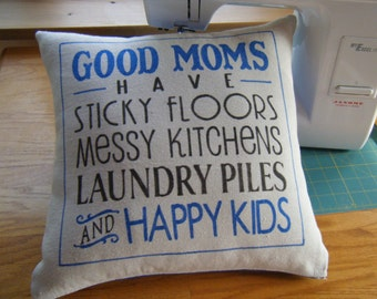 Pillow Cover -  Good Moms have Sticky Floors.....