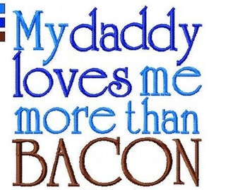 My Daddy loves me more than BACON INSTANT DOWNLOAD Machine embroidery design