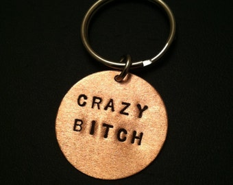 Crazy Bitch Keychain, BFF Gift, Psycho, Cray Cray, Hide Your Crazy,Stamped Disc Keychain, Copper Key Ring, Womens Key Ring, Mens Keychain