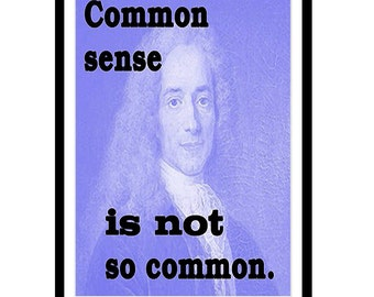 VOLTAIRE Quoted Art print - Common sense is not