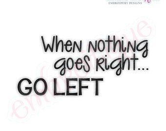 When Nothing Goes Right... Go Left - Instant Email Delivery Download Machine embroidery design