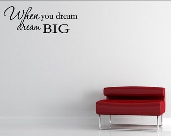 Vinyl Wall words quotes and sayings #0946 When you dream dream BIG