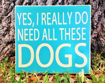 DOGS I really do need all these (Choose Color) Rustic Shabby Chic Wood Sign