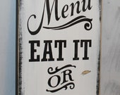 Today's Menu Sign/Eat It or Go Hungry/Kitchen Sign/Kitchen Decor/Black White/Ready to Ship/Kitchen Sign/Kitchen Art