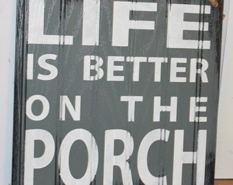 LIFE is Better on the PORCH Sign/Outdoor Decor/Gift Sign/Porch Decor/Gray