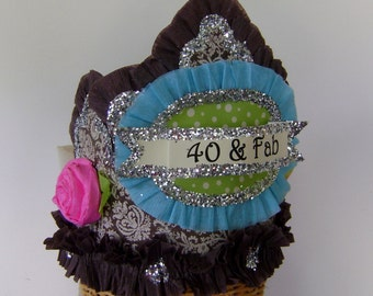 40th Birthday Party Crown, 40th birthday party Hat, 40 and Fab or customize