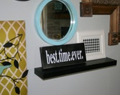 "best.time.ever wooden sign 5""x12"" Custom Sign Choose Your colors Subway Art Home Decor Custom Gift"