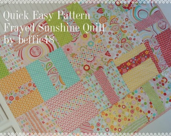 Super Quick Frayed  Sunshine Sweet Quilt Pattern Tutorial, Easy, pdf