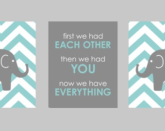 "First We Had Each Other Then We Had You Now We Have Everything Chevron Elephant Nursery - Teal Gray Nursery Art - Set of three 8""x10"" prints"