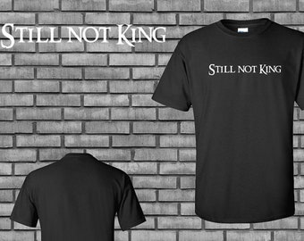 Still Not King Tshirt