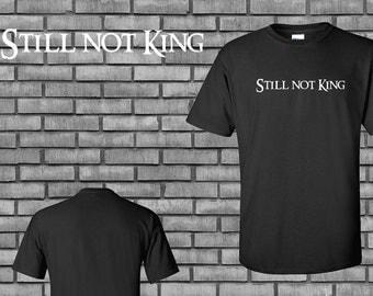 Still Not King Tshirt