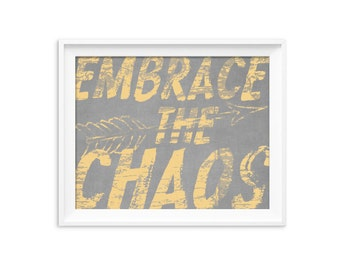 Inspirational Typograhic Digital Art Print - Motivational Typography Poster - Embrace the Chaos Funny Poster Yellow Gray