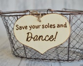 Rustic Wedding Reception Sign- Save Your Soles and Dance- for flip flop shoes