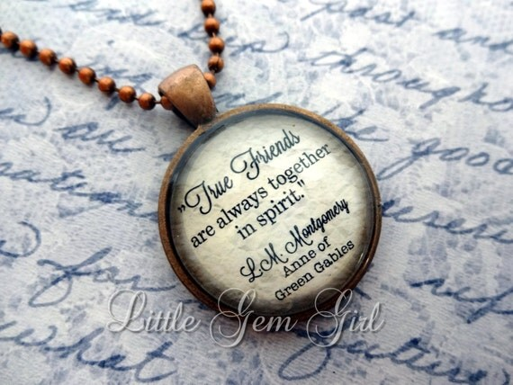 True Friends are always together in Spirit - Anne of Green Gables Book Quote Necklace Book Jewelry or Keychain Glass Antique Copper Pendant