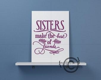 Sisters make the best of friends - Vinyl Wall Art