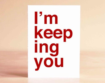 Valentine Card - Anniversary Card - Wedding Card - Engagement Card - Boyfriend Card - I'm keeping you