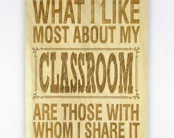 """Laser-Engraved Wood Sign """"What I Like Most About My Classroom Are Those With Whom I Share It"""""""