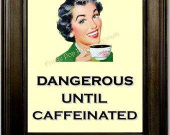 Coffee 1950s Woman Print 8 x 10 - Dangerous Until Caffeinated - Retro Humor - Kitchen Art - Funny