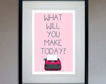 What Will You Make Today? -Writing - Motivational Poster - 13x19 Print