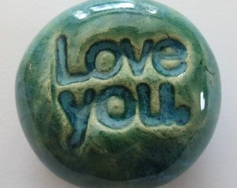 LOVE YOU Pocket Stone - Ceramic - AQUAMARINE Art Glaze - Inspirational Art Piece