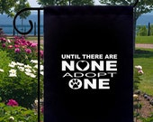 Until There Are None Adopt One New Small Garden Flag Animal Rescue Adoption