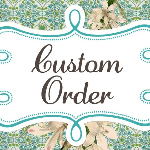 Custom Order for Joanne and Diana