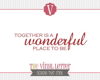 Together is a Wonderful Place to Be Love Wedding Vinyl Wall Decal Home Decor Sticker