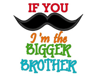 If You Mustache I'm the Bigger Brother APPLIQUE. Machine Embroidery Design INSTANT DOWNLOAD File 4x4 5x7 6x10