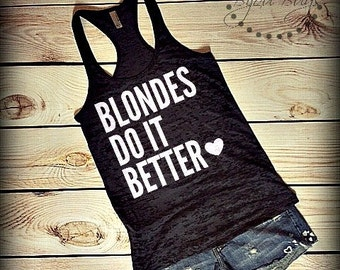 Blondes Do It Better 2 -- Racerback, Burnout Tank Top- Sizes S-XL. Other Colors Available
