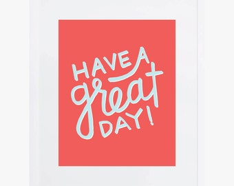 Have A Great Day | Handlettered Giclee Art Print | Happy, Colorful, Bright Wall Art Decor | Bold Poster