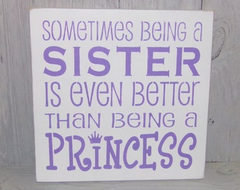 Sometimes Being A Sister Is Even Better Than Being A Princess, Princess  Sign, Sister