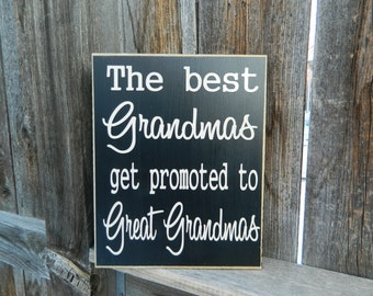 The best Grandmas get promoted to Great Grandmas wood sign-Mothers day sign