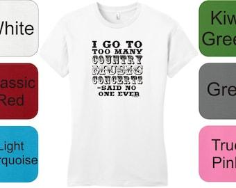 I Go to too many country concerts said no one ever Junior's T-Shirt DT6001 - RU-119