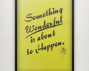 Something Wonderful is about to Happen - Motivational print