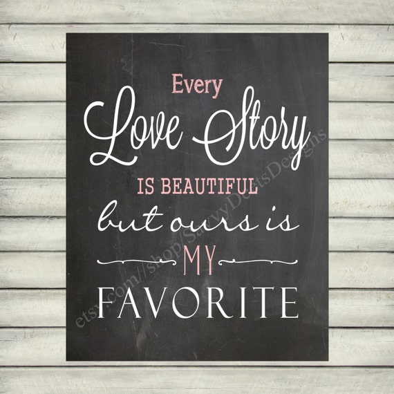 custom every love story is beautiful quote chalkboard style