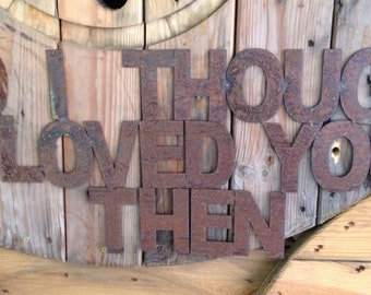 """Custom Phrase Hanging Sign """"and I thought I loved you then"""" Black iron Rustic Sign"""