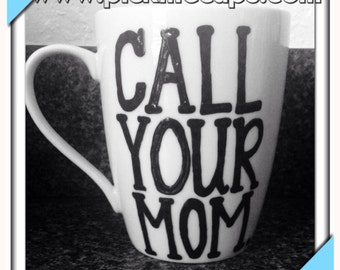 call your mom - Mother's Day mug - funny coffee mug - funny gift for a friend